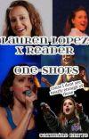 Lauren Lopez X Reader One-Shots |Requests Open!!| cover
