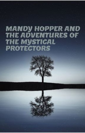 Mandy Hopper and The Adventures of The Mystical Protectors  by BekahHunt7