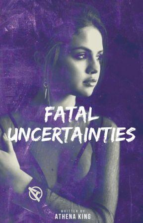 Fatal Uncertainties  by MrsKingEvans