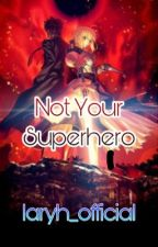 Not Your Superhero by LaryBrysonOfficial