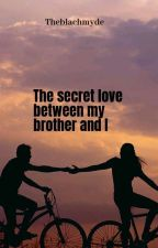 The secret love between my brother and I by theblachmyde