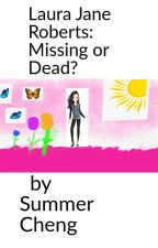 Laura Jane Roberts: Missing or  Dead?  by Summer Cheng by SummerCheng37