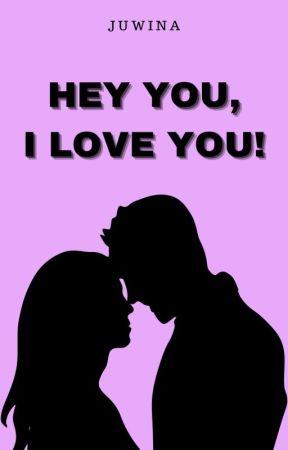 HEY YOU, I LOVE YOU! by Juwi_naaa