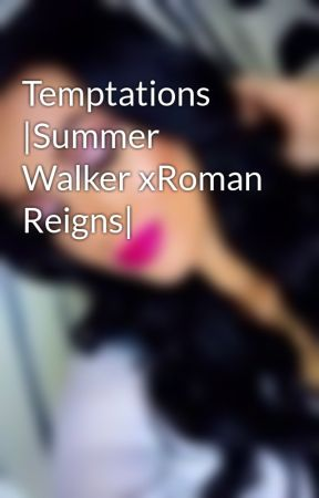 Temptations |Summer Walker xRoman Reigns| by RavishingMack