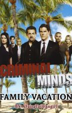Criminal Minds Family Vacation (Mostly Jeid) by GreenCheekyAlfie