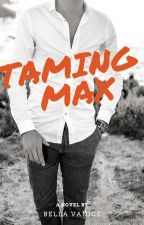 TAMING MAX (Completed) by BellaVanice