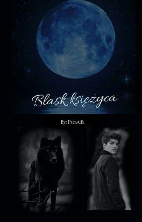 Blask księżyca    •Zakończone•|poprawa  by ParaAlfa