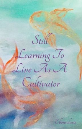Still Learning To Live As A Cultivator by Ebonsolaris