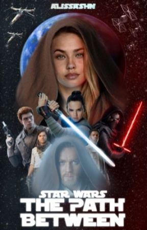 The Path Between   A Star Wars Fan-Fiction by myherokpop