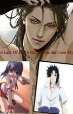 The Last Of Us [A Itachi/Sasuke Love Story]*English||Watty Awards 2012|Completed by HeroesNeverDiex