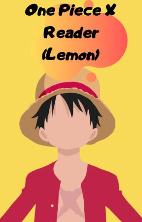 One Piece X Reader [Lemon] by RobLucci785