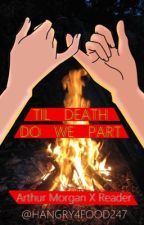 Til Death do we part [Arthur Morgan X Reader] by Hangry4food247