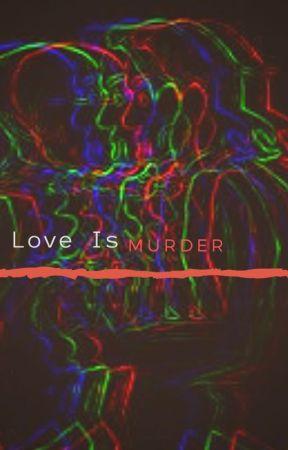 Love Is Murder by Connor-Murphy-420