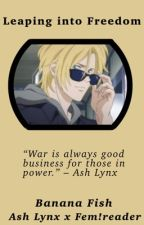 Leaping into freedom (Banana Fish; Ash x reader) by saltyidiots04a