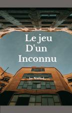 Le jeu D'un Inconnu by Nariod_