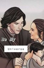Be My Universe || a Reylo fan fic|| COMPLETED by Trini110