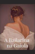 A Bailarina da Gaiola by user04217208