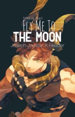 Fly me to the moon (Joseph Joestar x reader) by Nani_is_Nani