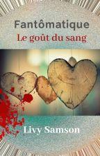 Fantômatique  - Le goût du sang by LivySamson