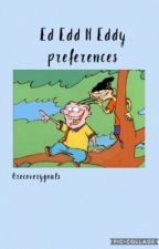 Ed edd n Eddy preferences by Katiesrep