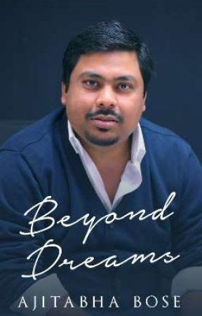 Beyond Dreams by AjitabhaBose