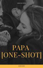 PAPA [One-Shot] by Kara1008