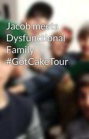 Jacob meets Dysfunctional Family #GotCakeTour by FanImagines