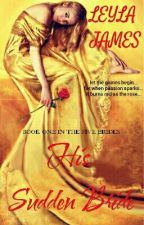 His Sudden Bride (The Brides # 1) Concluding Soon by leyla4forever