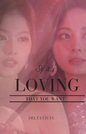If It's Loving That You Want by DeltaTzuyu