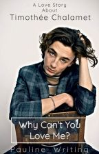 Why Can't You Love Me? || Timothée Chalamet by Pauline_Writing