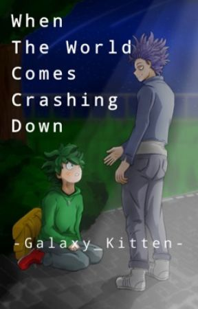 When The World Comes Crashing Down by -Galaxy_Kitten-