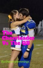 The Cheerleader Vs The QB **Complete ** by theonlyhemmings