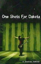 One Shots For Dakota  by A_Shadows_foREVer