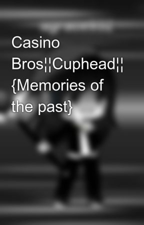 Casino Bros¦¦Cuphead¦¦ {Memories of the past} by agrace932