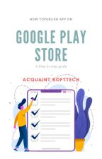 Step By Step Guide: How To Publish App on Play Store by acquaintsoft