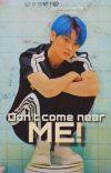 Don't come near me! cover
