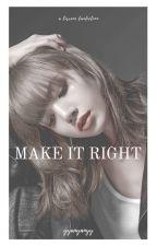 make it right « lisrene » by bbaemanoban