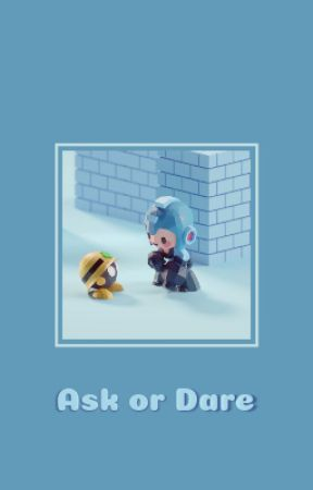 Ask or Dare Mega Man! | under editing by BaneTidePods