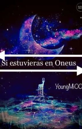 ▪☆《Si estuvieras en Oneus》☆▪ by YoungMi00