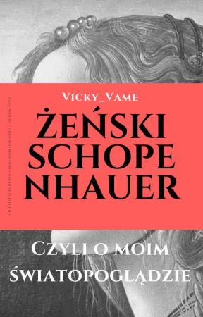 Żeński Schopenhauer - czyli o moim światopoglądzie by Vicky_Vame