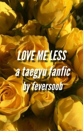 LOVE ME LESS  ۞  taegyu  by feversoob