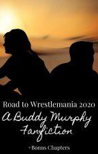 Road to Wrestlemania 2020: A Buddy Murphy Fanfiction by AJ_Layne