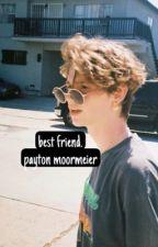 ✓   BEST FRIEND   PAYTON MOORMEIER by -MOORMEIERPAY