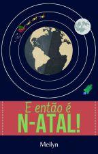 E então é N-atal! by meilynliralia