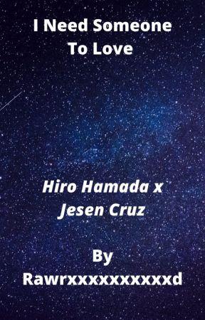 I need someone to love Hiro Hamada x Jesen Cruz by RawrXXXXXXXXXXD