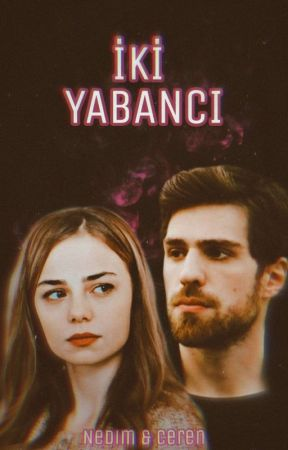 İKİ YABANCI - NedCer by crazyinblank