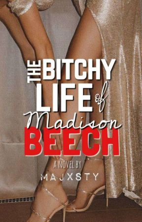 The Bitchy Life of Madison Beech (ON-HOLD) by majxsty