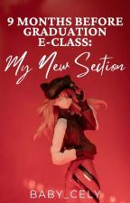 9 Months Before Graduation [E-Class:My New Section] by Baby_Cely