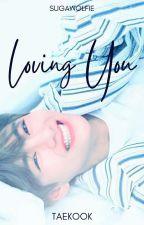 LOVING YOU (Taekook/Vkook) ✅ by sugawolfie