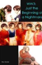 WW3: Just the Beginning of a Nightmare (Series) by Kuro_Kiku12